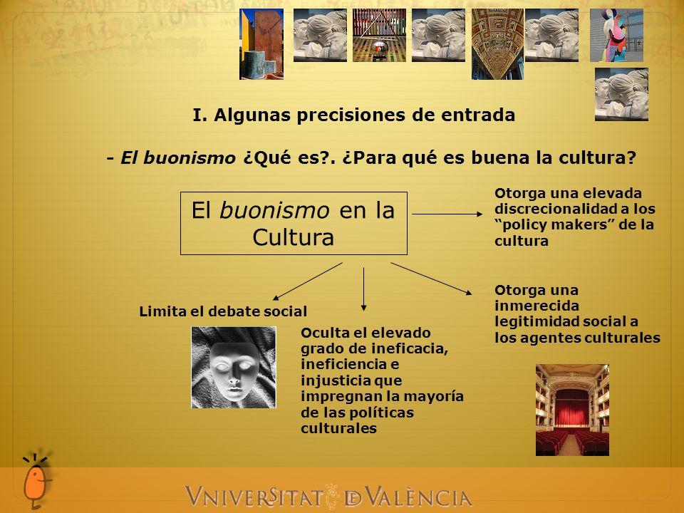 I. Algunas precisiones de entrada El buonismo en la Cultura - El buonismo ¿Qué es?. ¿Para qué es buena la cultura? Limita el debate social Oculta el e