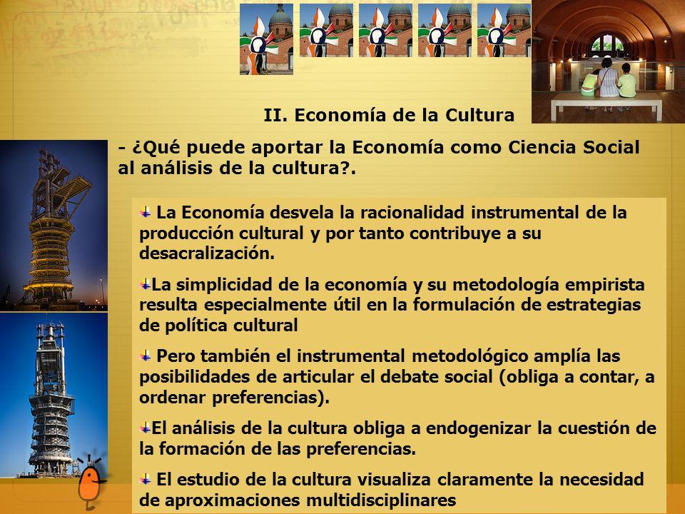 - ¿Qué puede aportar la Economía como Ciencia Social al análisis de la cultura?. II. Economía de la Cultura La Economía desvela la racionalidad instru