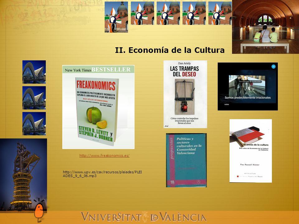 II. Economía de la Cultura http://www.freakonomics.es/ http://www.upv.es/cav/recursos/pleiades/PLEI ADES_9_6_06.mp3