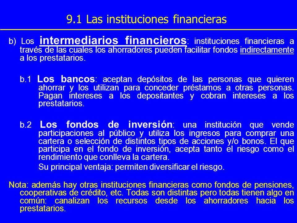 9.1 Las instituciones financieras b) Los intermediarios financieros : instituciones financieras a través de las cuales los ahorradores pueden facilita