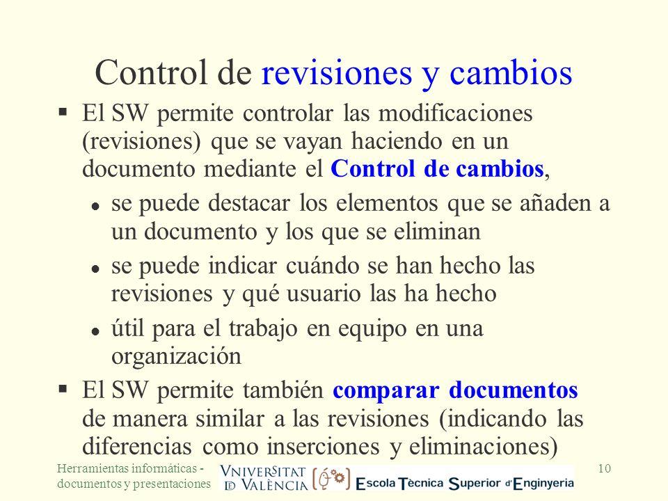 Herramientas informáticas - documentos y presentaciones 10 Control de revisiones y cambios El SW permite controlar las modificaciones (revisiones) que