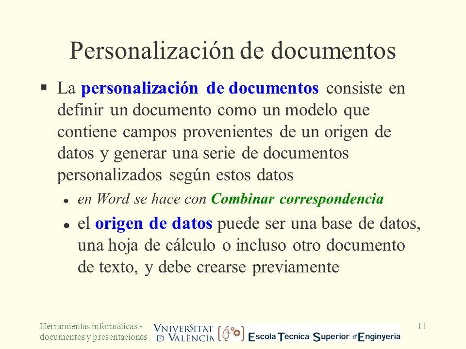 Herramientas informáticas - documentos y presentaciones 11 Personalización de documentos La personalización de documentos consiste en definir un docum