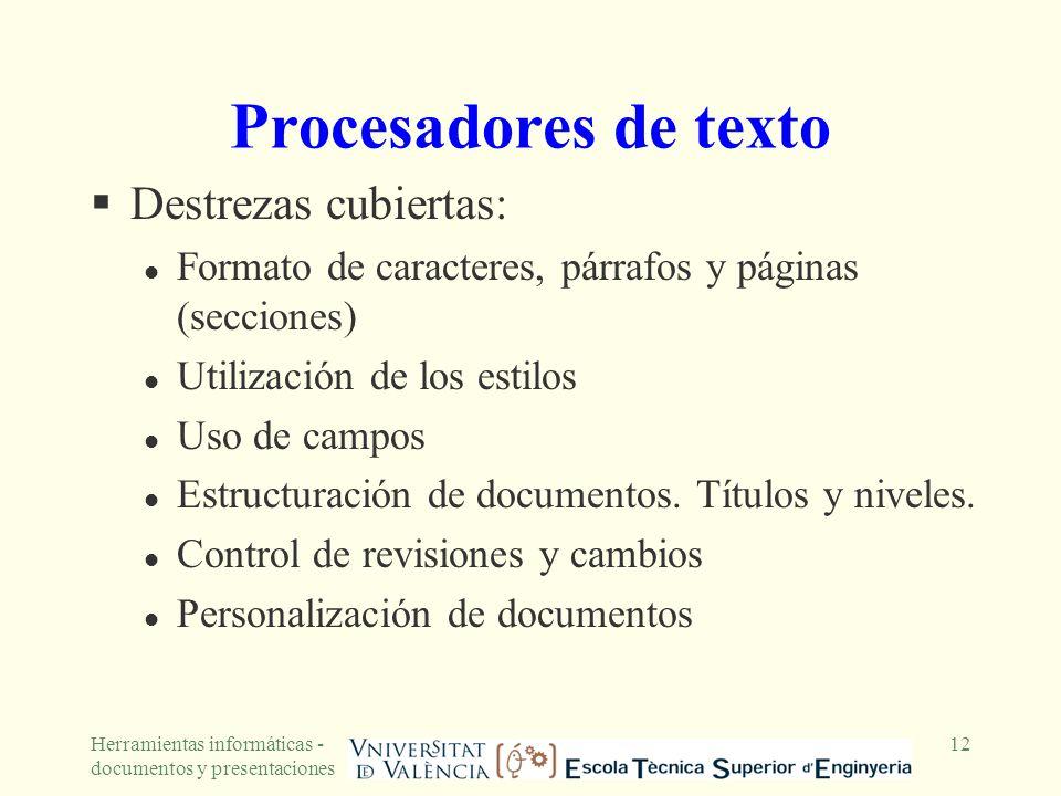 Herramientas informáticas - documentos y presentaciones 12 Procesadores de texto Destrezas cubiertas: l Formato de caracteres, párrafos y páginas (sec
