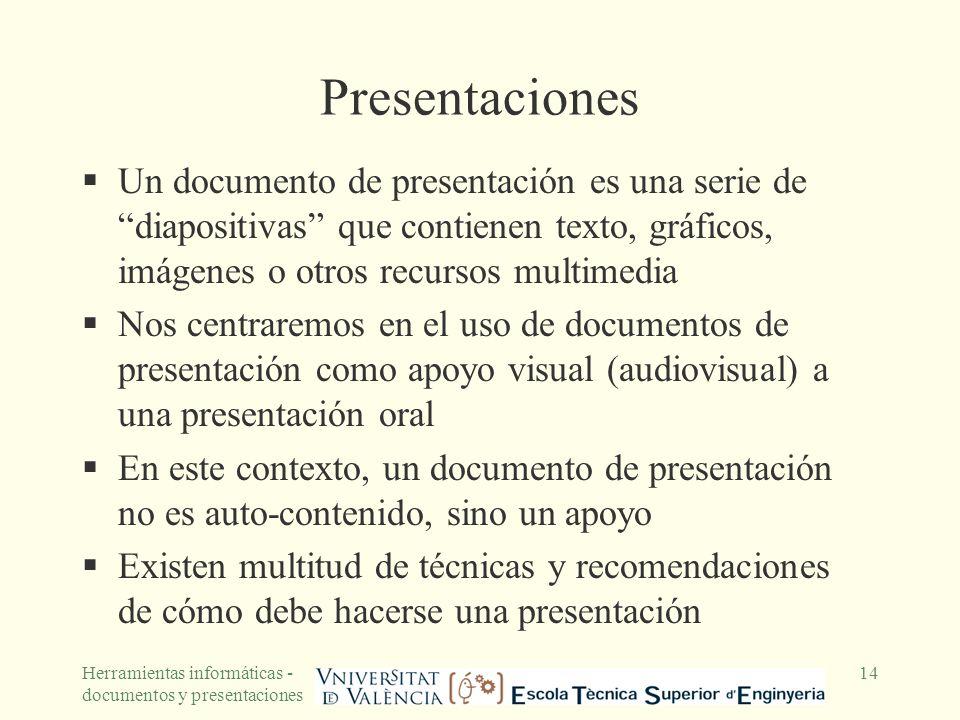 Herramientas informáticas - documentos y presentaciones 14 Presentaciones Un documento de presentación es una serie de diapositivas que contienen text