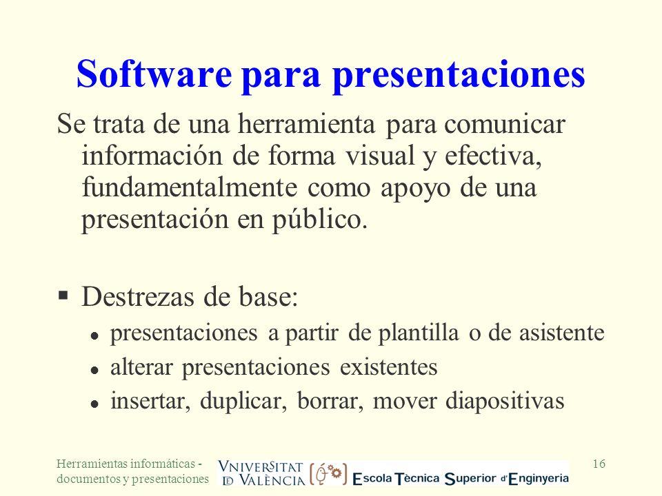 Herramientas informáticas - documentos y presentaciones 16 Software para presentaciones Se trata de una herramienta para comunicar información de form