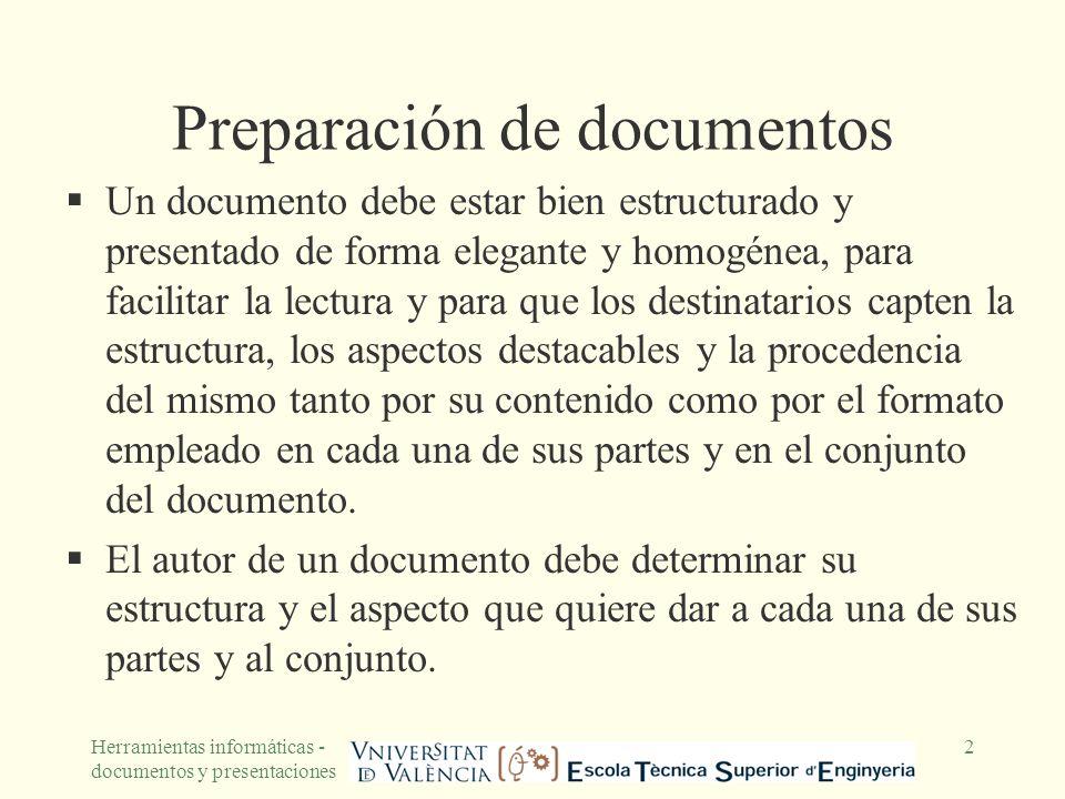 Herramientas informáticas - documentos y presentaciones 2 Preparación de documentos Un documento debe estar bien estructurado y presentado de forma el