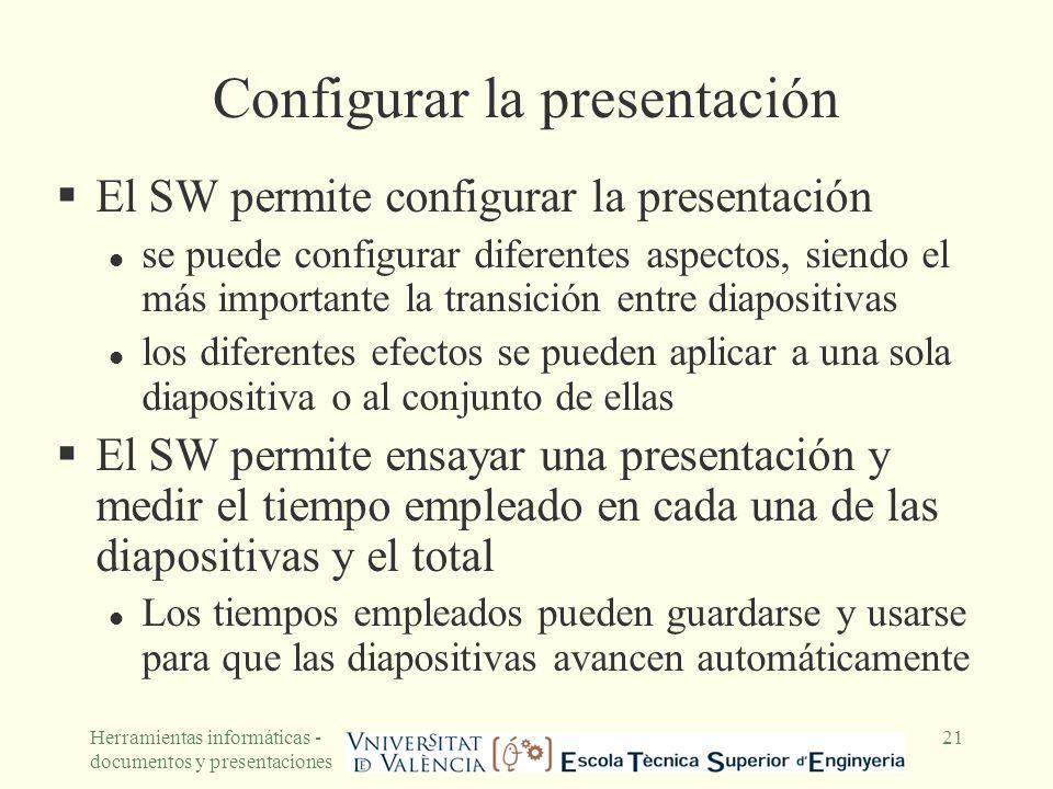 Herramientas informáticas - documentos y presentaciones 21 Configurar la presentación El SW permite configurar la presentación l se puede configurar d