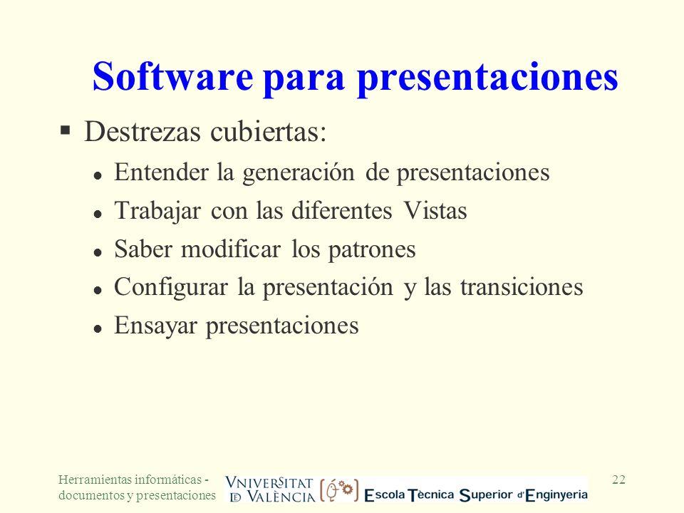 Herramientas informáticas - documentos y presentaciones 22 Software para presentaciones Destrezas cubiertas: l Entender la generación de presentacione