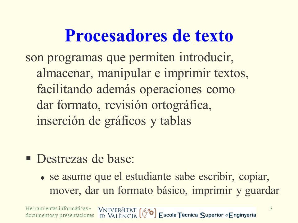 Herramientas informáticas - documentos y presentaciones 3 Procesadores de texto son programas que permiten introducir, almacenar, manipular e imprimir
