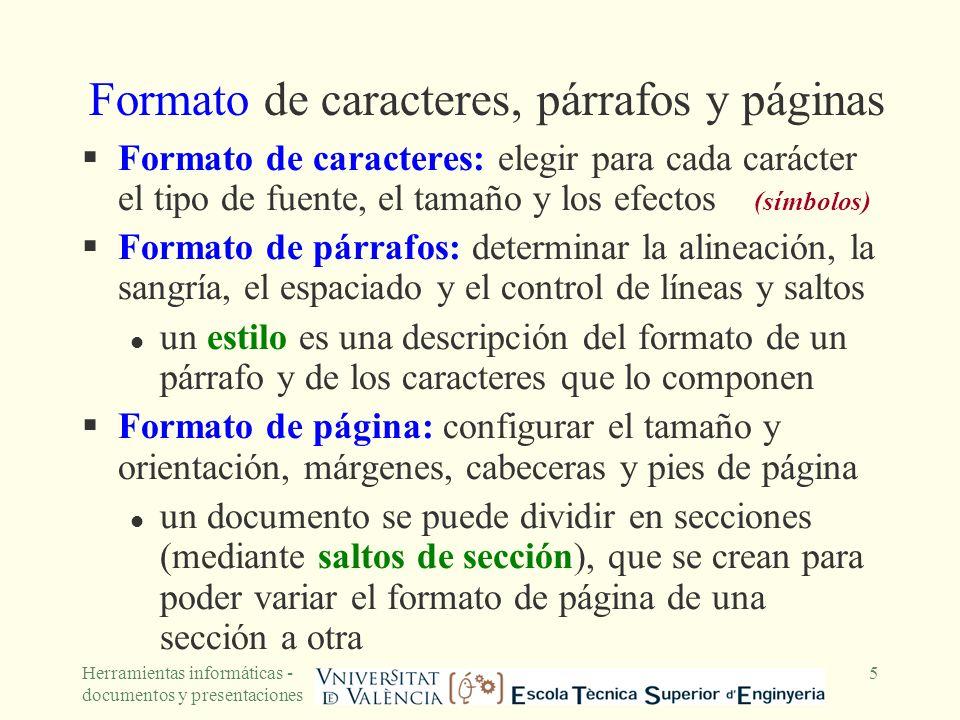 Herramientas informáticas - documentos y presentaciones 6 Utilización de los estilos Un estilo es un formato de párrafo y de los caracteres que lo forman para ser aplicado a un conjunto de párrafos que deben tener el mismo aspecto.