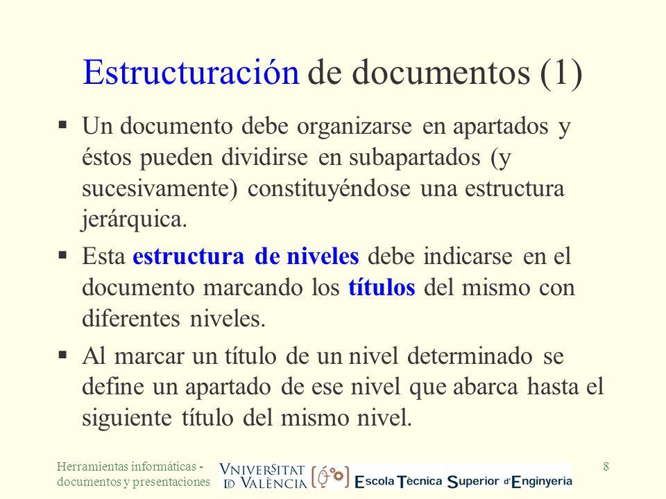 Herramientas informáticas - documentos y presentaciones 8 Estructuración de documentos (1) Un documento debe organizarse en apartados y éstos pueden d