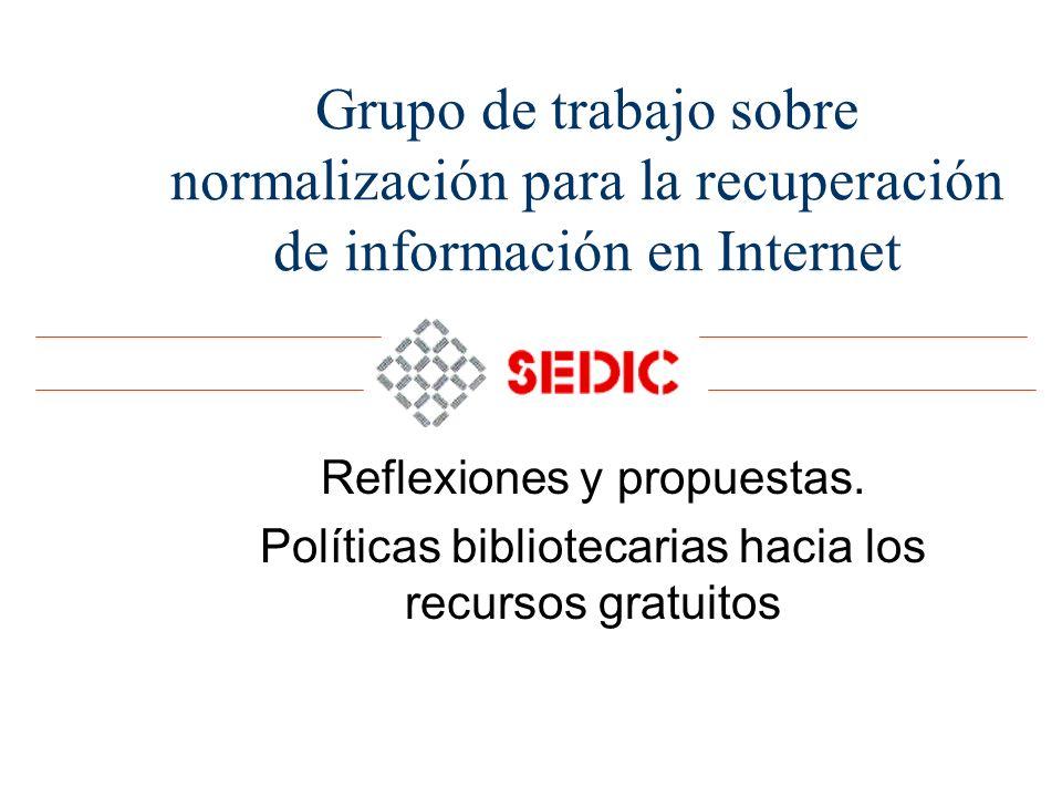 Grupo de trabajo sobre normalización para la recuperación de información en Internet Reflexiones y propuestas. Políticas bibliotecarias hacia los recu