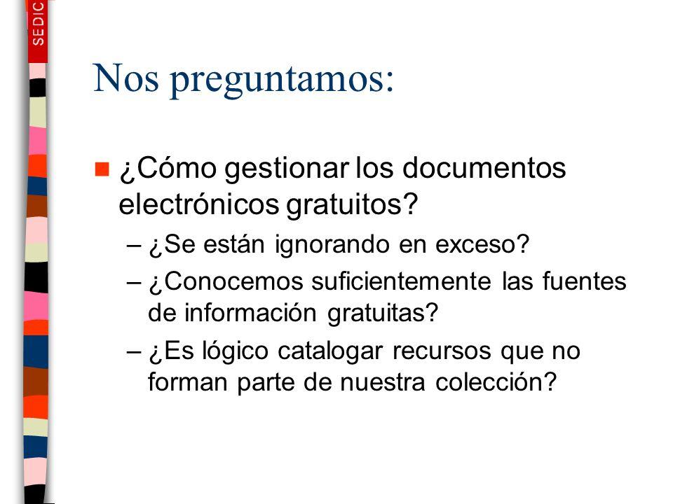 Nos preguntamos: ¿Cómo gestionar los documentos electrónicos gratuitos? –¿Se están ignorando en exceso? –¿Conocemos suficientemente las fuentes de inf