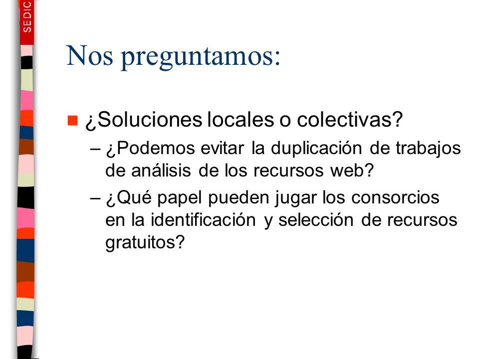 Nos preguntamos: ¿Soluciones locales o colectivas? –¿Podemos evitar la duplicación de trabajos de análisis de los recursos web? –¿Qué papel pueden jug