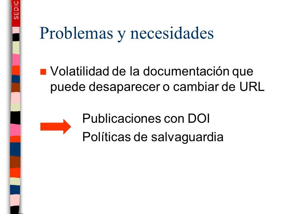 Problemas y necesidades Volatilidad de la documentación que puede desaparecer o cambiar de URL Publicaciones con DOI Políticas de salvaguardia