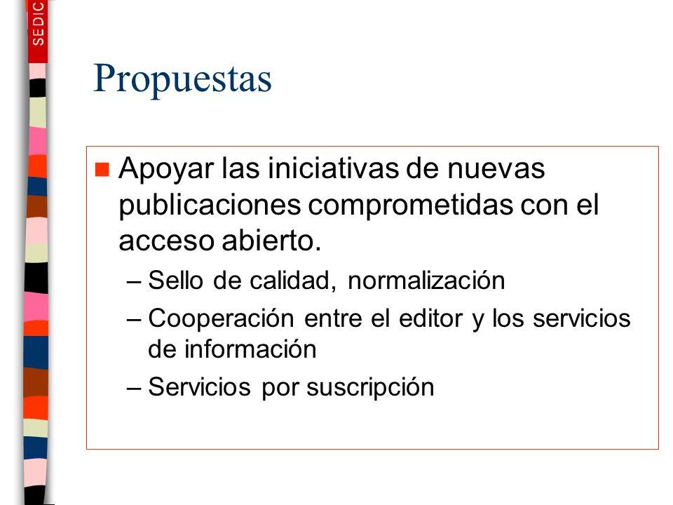 Propuestas Políticas cooperativas de repositorios de documentos electrónicos –Salvaguardia electrónica de documentos originados en la propia institución –Uso de estándares para posibilitar la recuperación conjunta en una única interfaz –Los autores mantienen los derechos de autor.