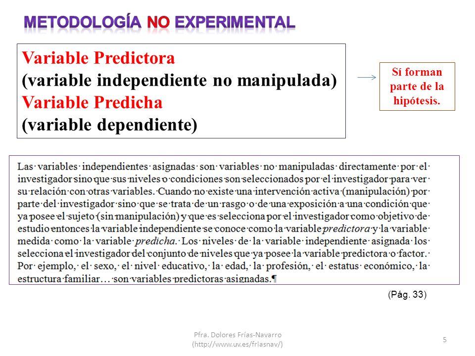 5 Variable Predictora (variable independiente no manipulada) Variable Predicha (variable dependiente) (Pág. 33) Sí forman parte de la hipótesis.