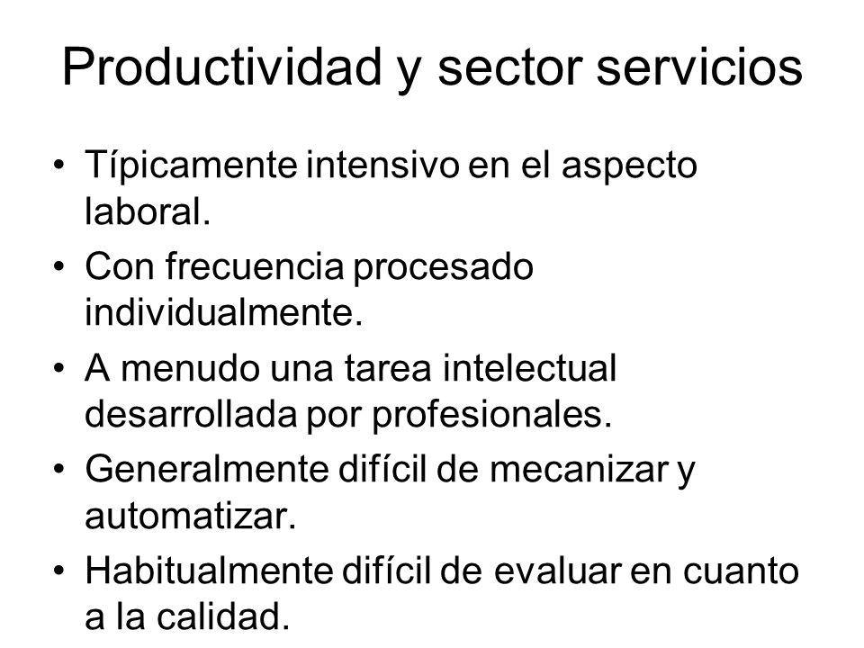 Productividad y sector servicios Típicamente intensivo en el aspecto laboral. Con frecuencia procesado individualmente. A menudo una tarea intelectual