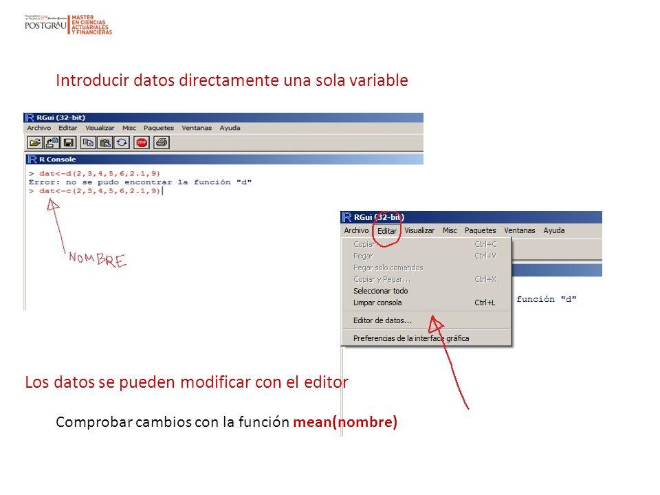 Introducir datos directamente una sola variable Los datos se pueden modificar con el editor Comprobar cambios con la función mean(nombre)