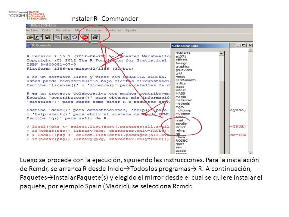 Instalar R- Commander Luego se procede con la ejecución, siguiendo las instrucciones. Para la instalación de Rcmdr, se arranca R desde InicioTodos los