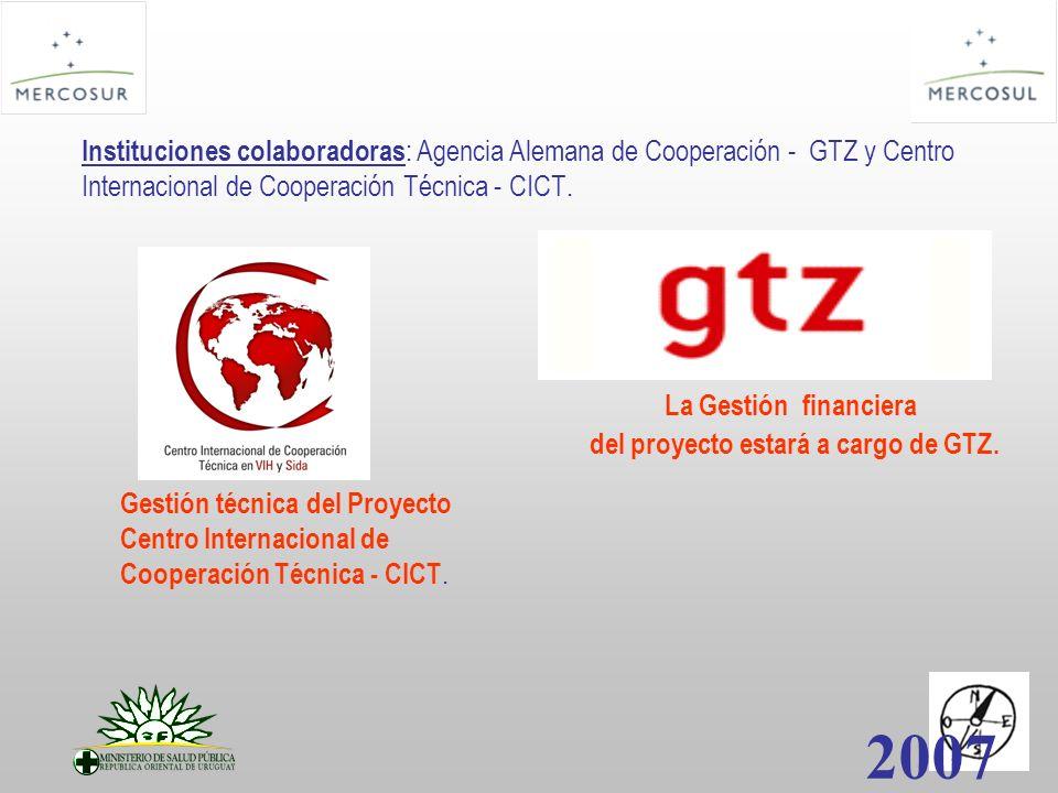 Instituciones colaboradoras : Agencia Alemana de Cooperación - GTZ y Centro Internacional de Cooperación Técnica - CICT. 2007 Gestión técnica del Proy
