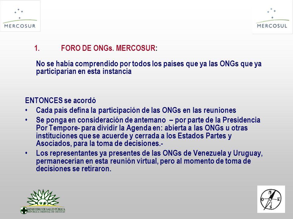 1.FORO DE ONGs. MERCOSUR: No se había comprendido por todos los países que ya las ONGs que ya participarían en esta instancia ENTONCES se acordó Cada
