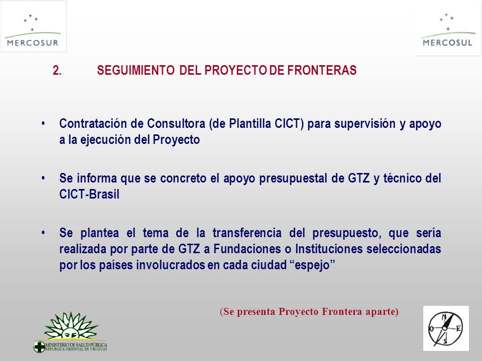 2.SEGUIMIENTO DEL PROYECTO DE FRONTERAS Contratación de Consultora (de Plantilla CICT) para supervisión y apoyo a la ejecución del Proyecto Se informa