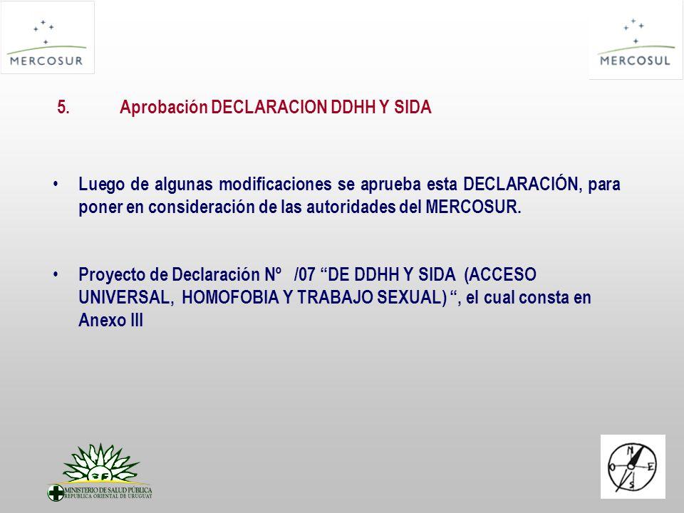 5.Aprobación DECLARACION DDHH Y SIDA Luego de algunas modificaciones se aprueba esta DECLARACIÓN, para poner en consideración de las autoridades del M