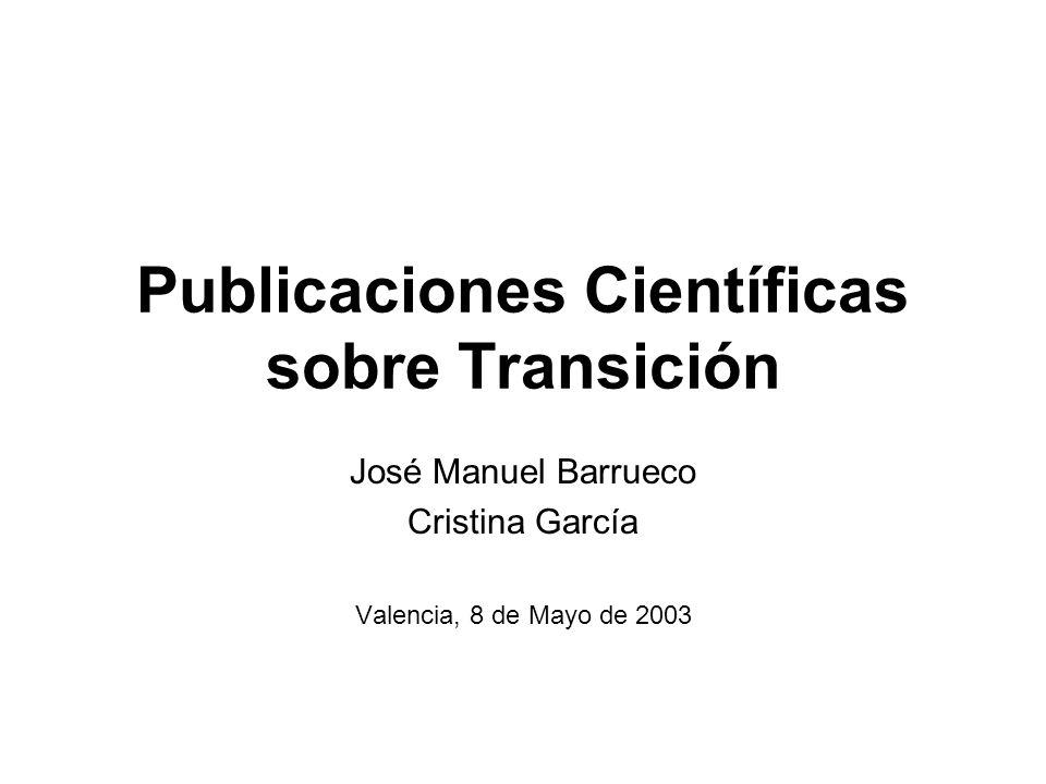 Publicaciones Científicas sobre Transición José Manuel Barrueco Cristina García Valencia, 8 de Mayo de 2003