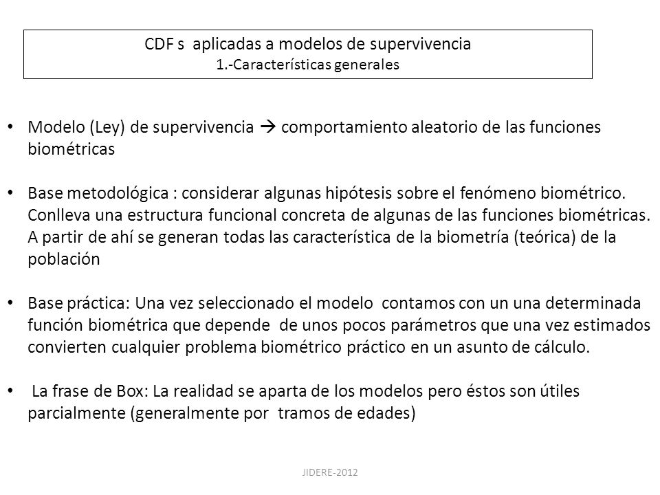JIDERE-2012 Modelo (Ley) de supervivencia comportamiento aleatorio de las funciones biométricas Base metodológica : considerar algunas hipótesis sobre