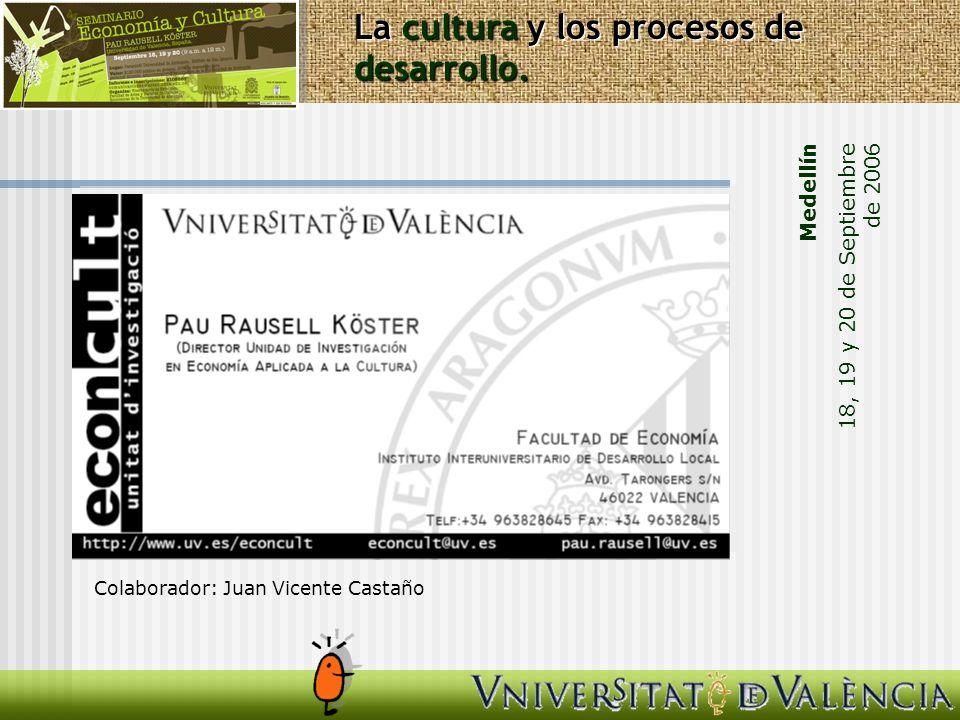 Medellín 18, 19 y 20 de Septiembre de 2006 La cultura y los procesos de desarrollo. Colaborador: Juan Vicente Castaño