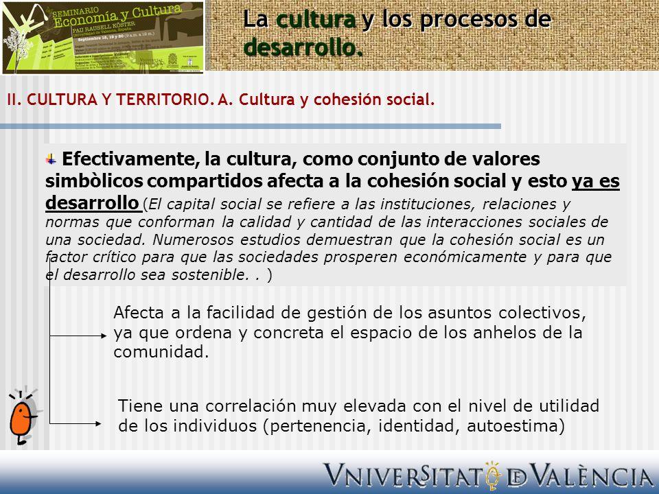 II. CULTURA Y TERRITORIO. A. Cultura y cohesión social. La cultura y los procesos de desarrollo. Efectivamente, la cultura, como conjunto de valores s