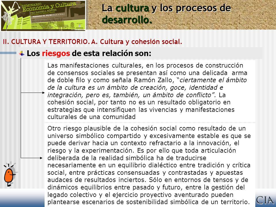 II. CULTURA Y TERRITORIO. A. Cultura y cohesión social. La cultura y los procesos de desarrollo. Los riesgos de esta relación son: Las manifestaciones
