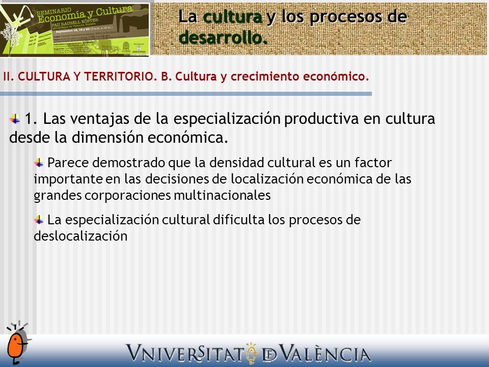 1. Las ventajas de la especialización productiva en cultura desde la dimensión económica. Parece demostrado que la densidad cultural es un factor impo
