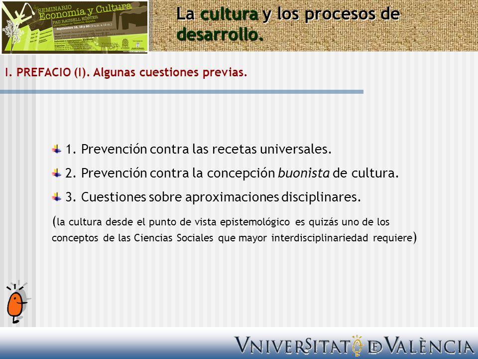 I. PREFACIO (I). Algunas cuestiones previas. 1. Prevención contra las recetas universales. 2. Prevención contra la concepción buonista de cultura. 3.
