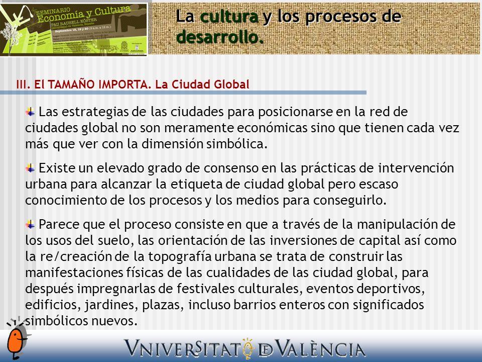 La cultura y los procesos de desarrollo. III. El TAMAÑO IMPORTA. La Ciudad Global Las estrategias de las ciudades para posicionarse en la red de ciuda