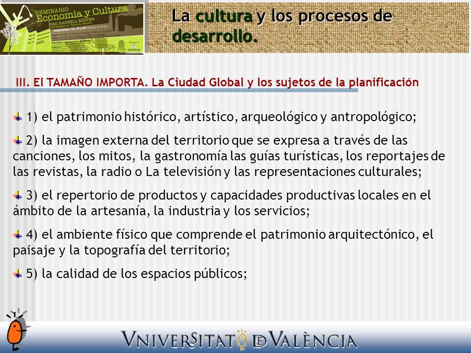 La cultura y los procesos de desarrollo. III. El TAMAÑO IMPORTA. La Ciudad Global y los sujetos de la planificación 1) el patrimonio histórico, artíst