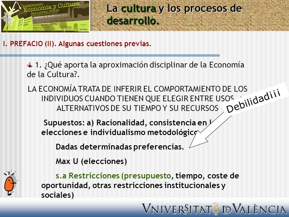 I. PREFACIO (II). Algunas cuestiones previas. 1. ¿Qué aporta la aproximación disciplinar de la Economía de la Cultura?. LA ECONOMÍA TRATA DE INFERIR E