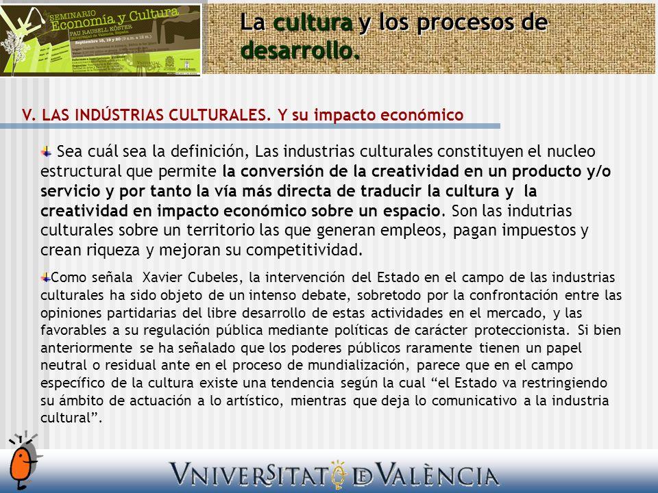 La cultura y los procesos de desarrollo. V. LAS INDÚSTRIAS CULTURALES. Y su impacto económico Sea cuál sea la definición, Las industrias culturales co