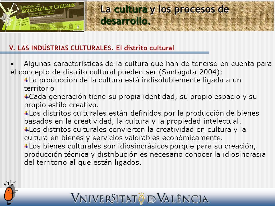 La cultura y los procesos de desarrollo. V. LAS INDÚSTRIAS CULTURALES. El distrito cultural Algunas características de la cultura que han de tenerse e