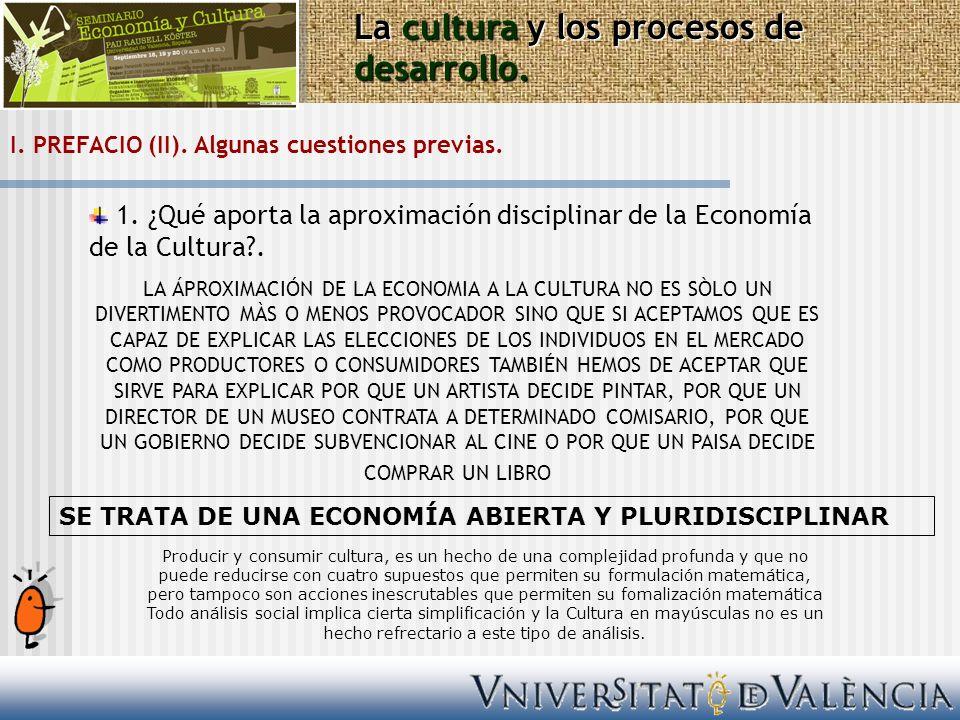 I. PREFACIO (II). Algunas cuestiones previas. 1. ¿Qué aporta la aproximación disciplinar de la Economía de la Cultura?. LA ÁPROXIMACIÓN DE LA ECONOMIA