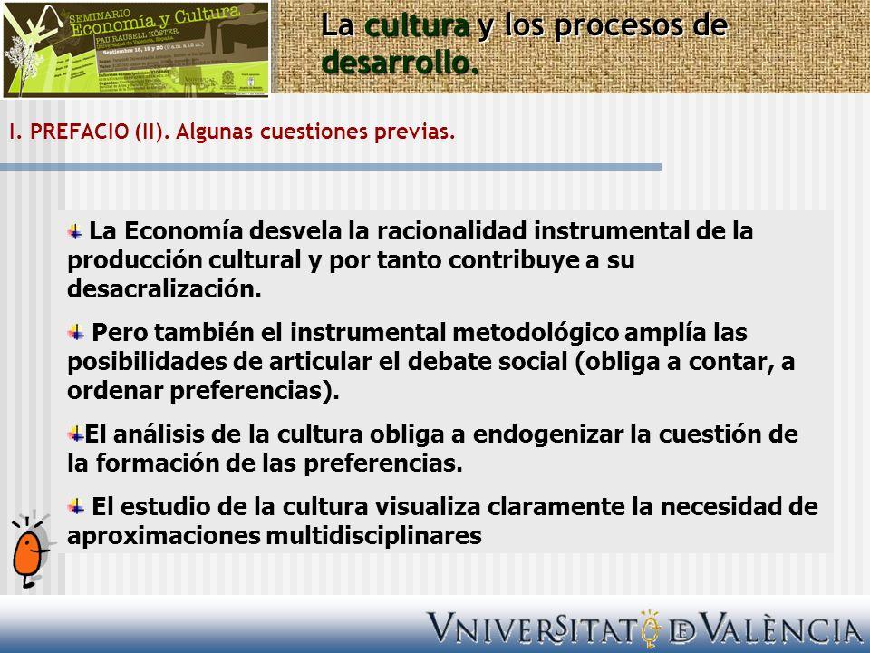 I. PREFACIO (II). Algunas cuestiones previas. La cultura y los procesos de desarrollo. La Economía desvela la racionalidad instrumental de la producci