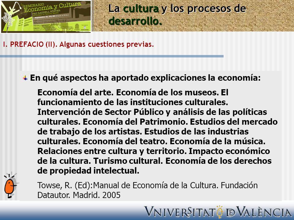 I. PREFACIO (II). Algunas cuestiones previas. La cultura y los procesos de desarrollo. En qué aspectos ha aportado explicaciones la economía: Economía