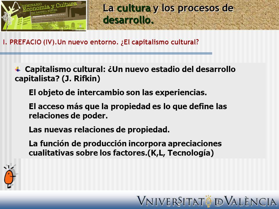 I. PREFACIO (IV).Un nuevo entorno. ¿El capitalismo cultural? La cultura y los procesos de desarrollo. Capitalismo cultural: ¿Un nuevo estadio del desa