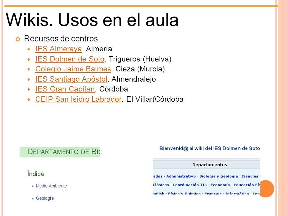 Wikis. Usos en el aula Recursos de centros IES Almeraya. Almería. IES Almeraya IES Dolmen de Soto. Trigueros (Huelva) IES Dolmen de Soto Colegio Jaime
