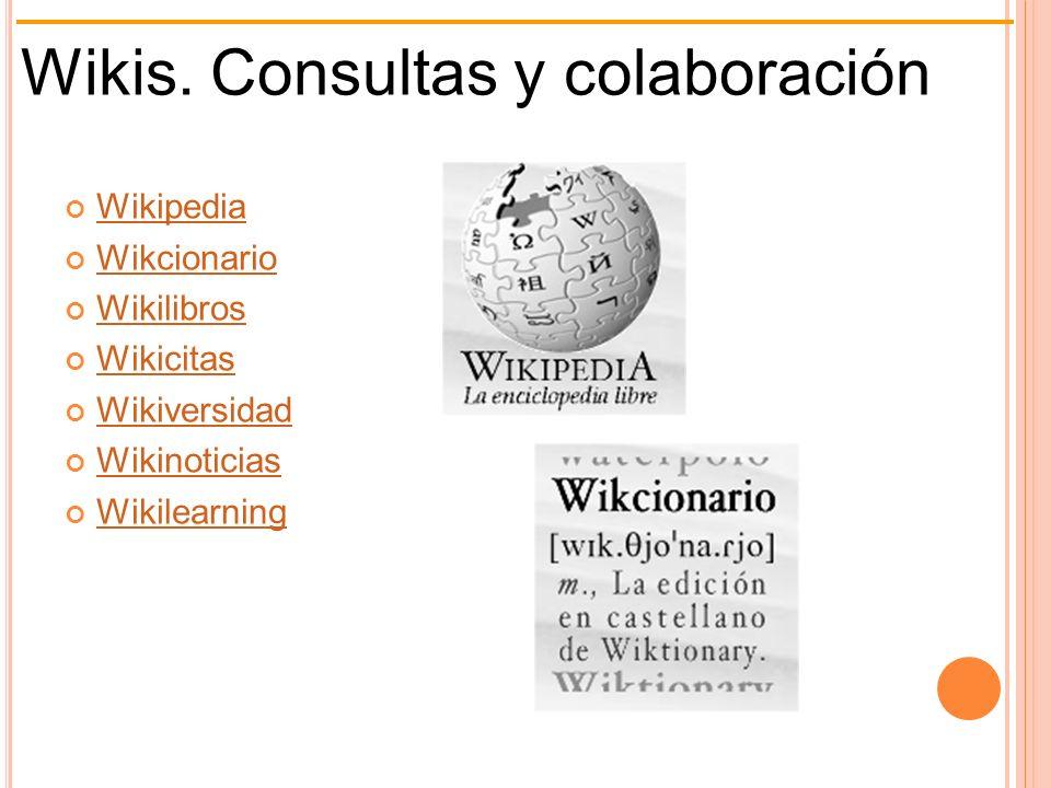 Wikis. Consultas y colaboración Wikipedia Wikcionario Wikilibros Wikicitas Wikiversidad Wikinoticias Wikilearning