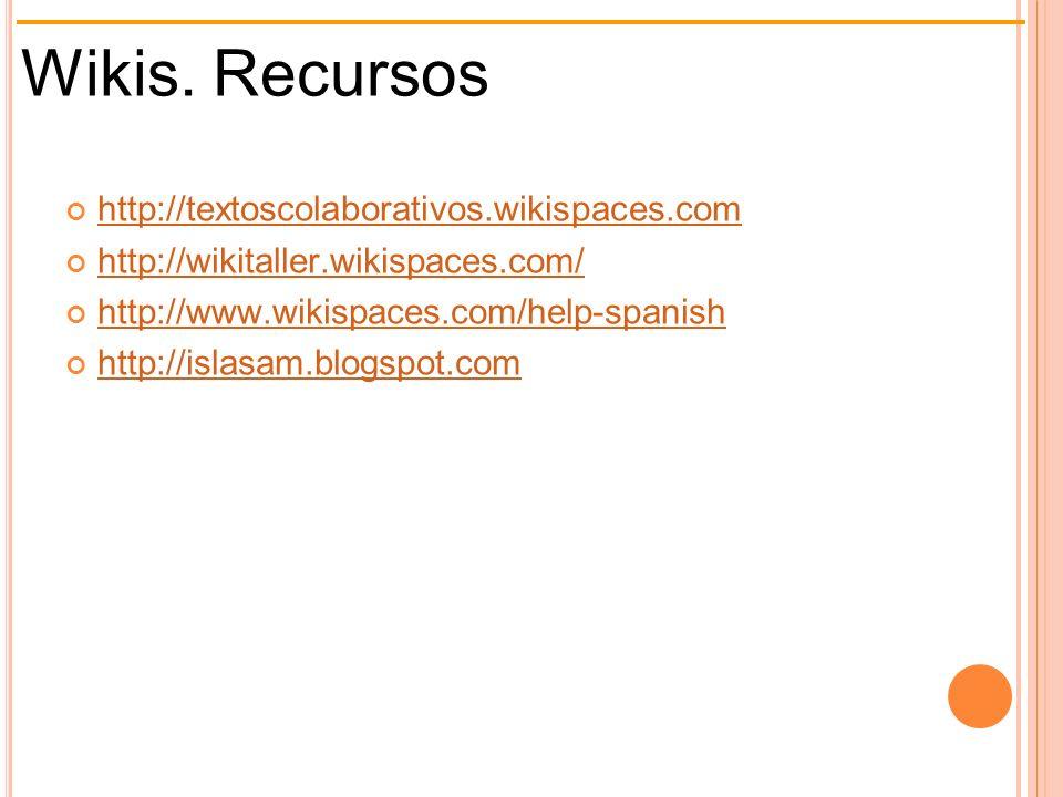Wikis. Recursos http://textoscolaborativos.wikispaces.com http://wikitaller.wikispaces.com/ http://www.wikispaces.com/help-spanish http://islasam.blog
