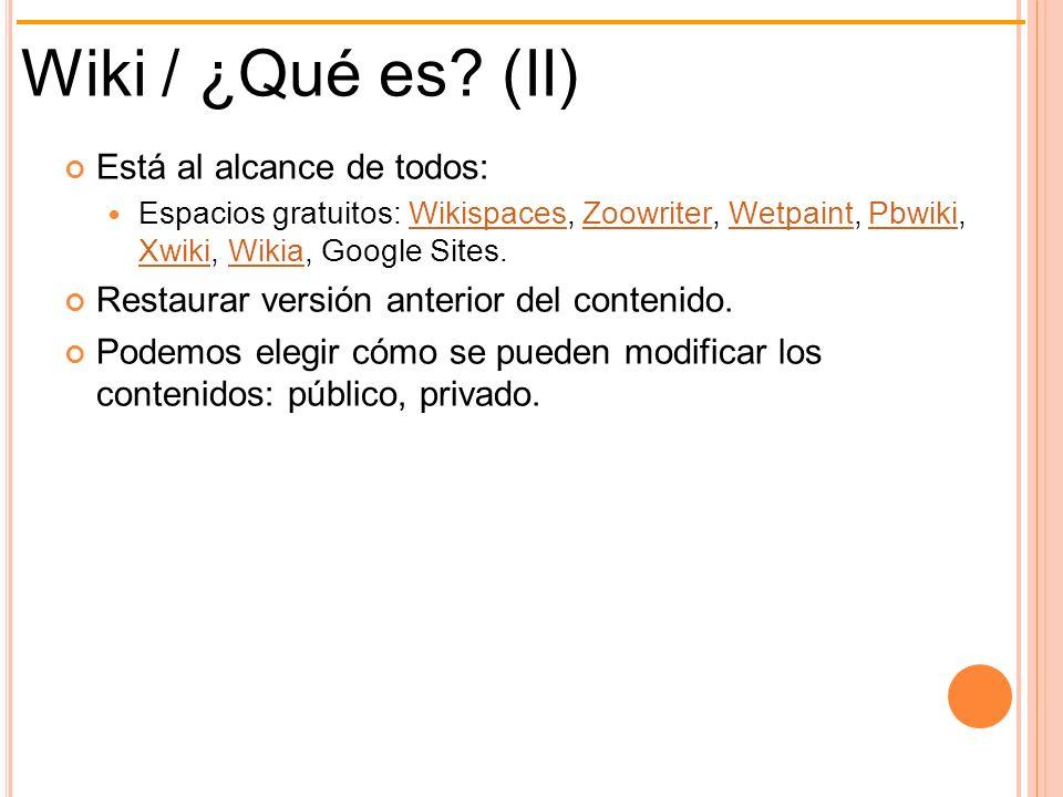 Está al alcance de todos: Espacios gratuitos: Wikispaces, Zoowriter, Wetpaint, Pbwiki, Xwiki, Wikia, Google Sites.WikispacesZoowriterWetpaintPbwiki Xw