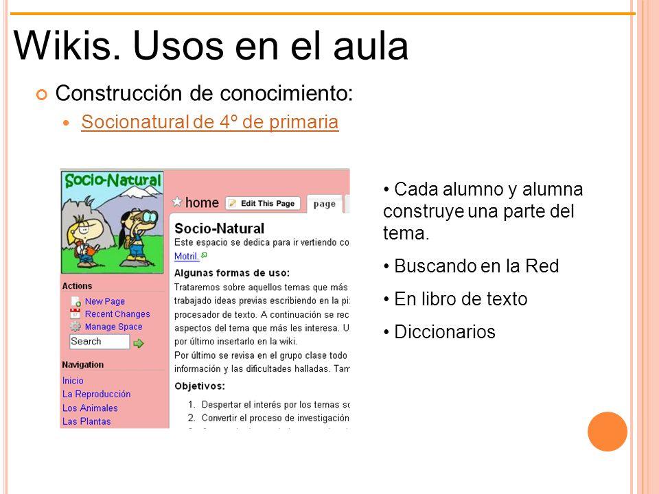 Wikis. Usos en el aula Construcción de conocimiento: Socionatural de 4º de primaria Cada alumno y alumna construye una parte del tema. Buscando en la