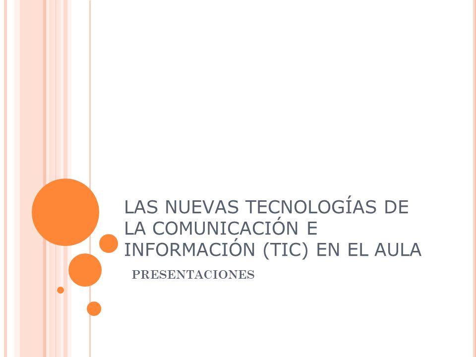 LAS NUEVAS TECNOLOGÍAS DE LA COMUNICACIÓN E INFORMACIÓN (TIC) EN EL AULA PRESENTACIONES